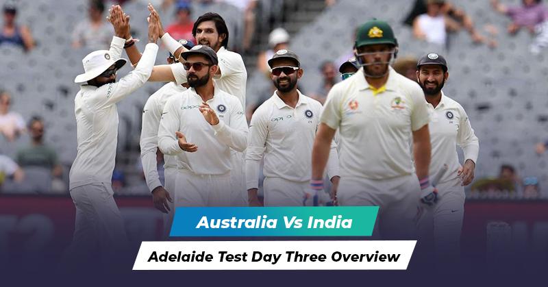 Australia vs India Adelaide Test Day Three Overview
