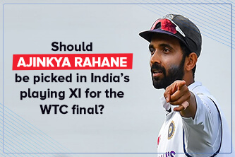Should Ajinkya Rahane be picked in India's playing XI for the WTC final?